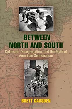 Between North and South: Delaware, Desegregation, and the Myth of American Sectionalism