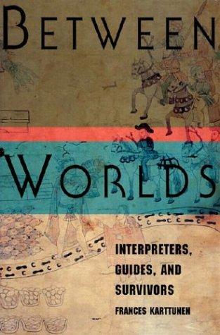 Between Worlds: Interpreters, Guides, and Survivors 9780813520308