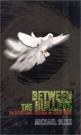 Between the Bullets: The Spiritual Cinema of John Woo 9780810841109