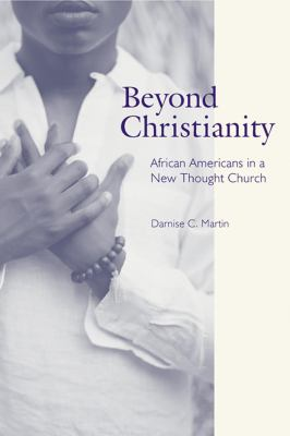 Beyond Christianity: African Americans in a New Thought Church 9780814756935