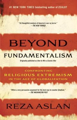 Beyond Fundamentalism: Confronting Religious Extremism in the Age of Globalization 9780812978308