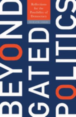 Beyond Gated Politics: Reflections for the Possibility of Democracy 9780816646906