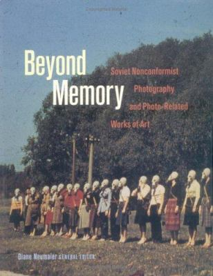 Beyond Memory: Soviet Nonconformist Photography and Photo-Related Works of Art 9780813534541