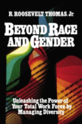 Beyond Race and Gender: Unleashing the Power of Your Total Workforce by Managing Diversity 9780814478073