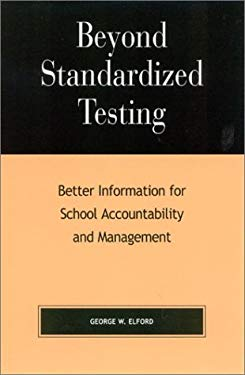 Beyond Standardized Testing: Better Information for School Accountability and Management 9780810843851