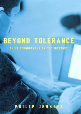 Beyond Tolerance: Child Pornography on the Internet 9780814742631