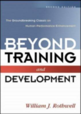 Beyond Training and Development: The Groundbreaking Classic on Human Performance Enhancement [With CDROM] 9780814407967