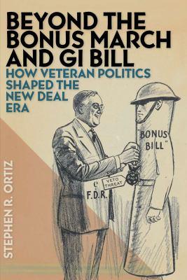 Beyond the Bonus March and GI Bill: How Veteran Politics Shaped the New Deal Era