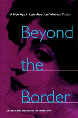 Beyond the Border: A New Age in Latin American Women's Fiction 9780813017853