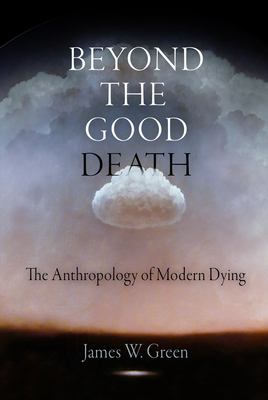 Beyond the Good Death: The Anthropology of Modern Dying 9780812240429