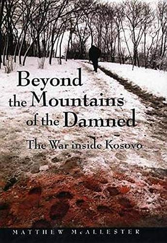 Beyond the Mountains of the Damned: The War Inside Kosovo 9780814756607