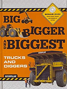 Big, Bigger, and Biggest Trucks and Diggers [With DVD] 9780811864329