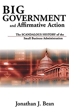 Big Government and Affirmative Action: The Scandalous History of the Small Business Administration 9780813121871