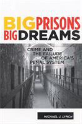 Big Prisons, Big Dreams: Crime and the Failure of America's Penal System 9780813541853