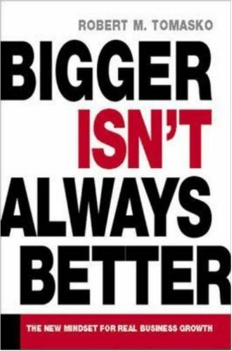 Bigger Isn't Always Better: The New Mindset for Real Business Growth 9780814408667