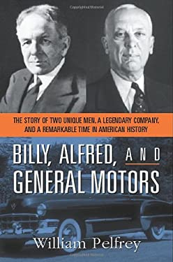 Billy, Alfred, and General Motors: The Story of Two Unique Men, a Legendary Company, and a Remarkable Time in American History 9780814408698