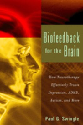 Biofeedback for the Brain: How Neurotherapy Effectively Treats Depression, ADHD, Autism, and More 9780813547794