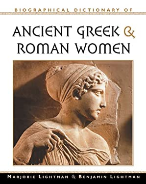 Biographical Dictionary of Ancient Greek and Roman Women: Notable Women from Sappho to Helena 9780816044368