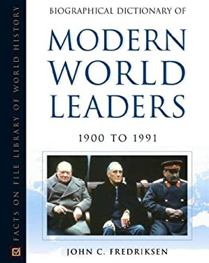 Biographical Dictionary of Modern World Leaders: 1900-1991 9780816053667