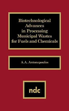 Biotechnological Advances in Processing Municipal Wastes for Fuels and Chemicals 9780815511229