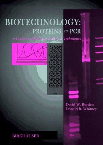 Biotechnology: Proteins to PCR: A Course in Strategies and Lab Techniques 9780817638436