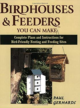 Birdhouses & Feeders You Can Make: Complete Plans and Instructions for Bird-Friendly Nesting and Feeding Sites 9780811726795