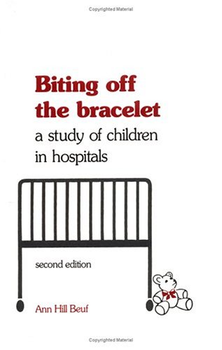 Biting Off the Bracelet: A Study of Children in Hospitals 9780812212785