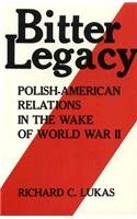 Bitter Legacy: Polish-American Relations in the Wake of World War II 9780813114606