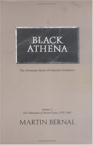 Black Athena the Afroasiatic Roots of Classical Civilization: The Fabrication of Ancient Greece 1785-1985 9780813512778