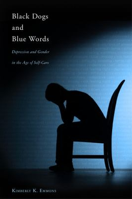 Black Dogs and Blue Words: Depression and Gender in the Age of Self-Care 9780813547206