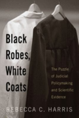 Black Robes, White Coats: The Puzzle of Judicial Policymaking and Scientific Evidence 9780813543697