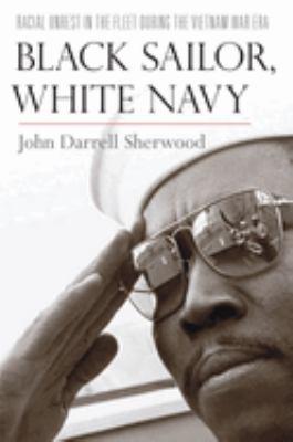 Black Sailor, White Navy: Racial Unrest in the Fleet During the Vietnam War Era 9780814740361