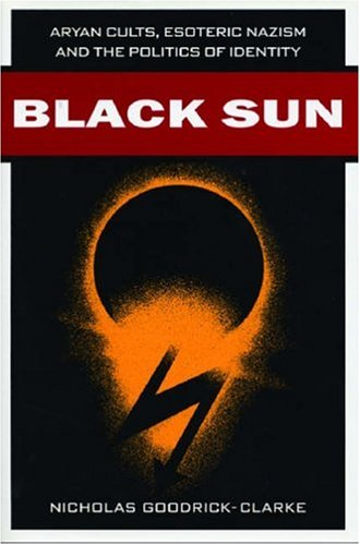Black Sun: Aryan Cults, Esoteric Nazism, and the Politics of Identity 9780814731246