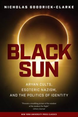 Black Sun: Aryan Cults, Esoteric Nazism, and the Politics of Identity 9780814731550
