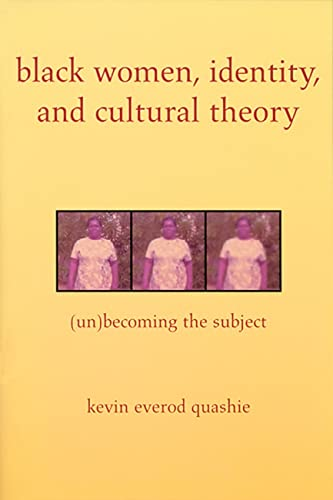 Black Women, Identity, and Cultural Theory: (Un)Becoming the Subject 9780813533674