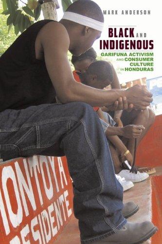 Black and Indigenous: Garifuna Activism and Consumer Culture in Honduras 9780816661022