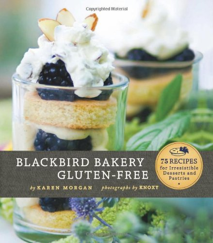 Blackbird Bakery Gluten-Free: 75 Recipes for Irresistible Desserts and Pastries 9780811873314