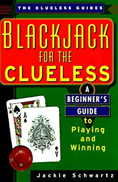 Blackjack for the Clueless: A Beginner's Guide to Playing and Winning 9780818405969
