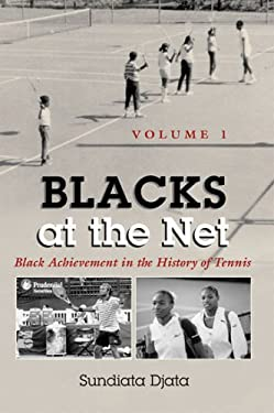 Blacks at the Net: Black Achievement in the History of Tennis 9780815608189