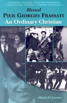 Blessed Pier Giorgio Frassati: An Ordinary Christian 9780819811622