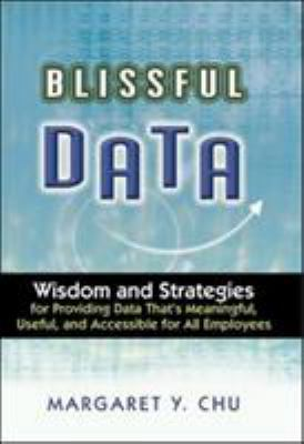 Blissful Data: Wisdom and Strategies for Providing Meaningful, Useful, and Accessible Data for All Employees 9780814407806