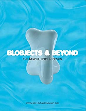 Blobjects and Beyond: The New Fluidity in Design 9780811847650