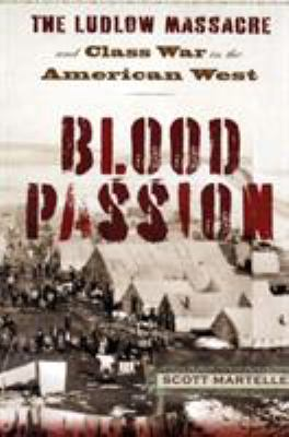 Blood Passion: The Ludlow Massacre and Class War in the American West 9780813540627