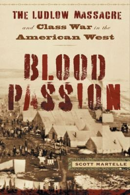 Blood Passion: The Ludlow Massacre and Class War in the American West 9780813544199