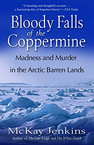 Bloody Falls of the Coppermine: Madness and Murder in the Arctic Barren Lands 9780812975376