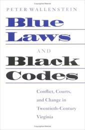Blue Laws and Black Codes: Conflict, Courts, and Change in Twentieth-Century Virginia 3431625