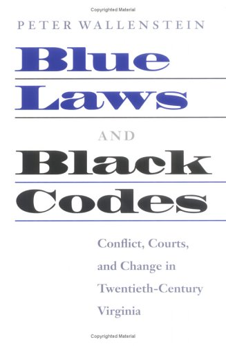 Blue Laws and Black Codes: Conflict, Courts, and Change in Twentieth-Century Virginia 9780813922614