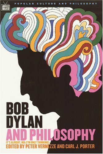 Bob Dylan and Philosophy: It's Alright, Ma (I'm Only Thinking) 9780812695922