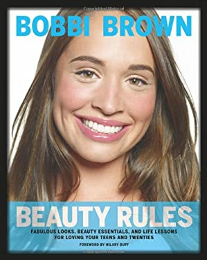 Beauty Rules: Fabulous Looks, Beauty Essentials, and Life Lessons for Loving Your Teens and Twenties 9780811874687