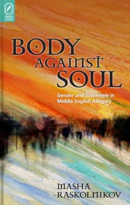 Body Against Soul: Gender and Sowlehele in Middle English Allegory 9780814292006